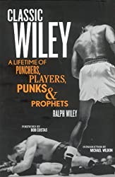 Classic Wiley: A Lifetime of Punchers, Players, Punks and Prophets (Great American Sportswriters)