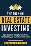 img - for The Book on Real Estate Investing: Expert Strategies for Building Your Online Presence, Internet Marketing, Lead Generation, and Website Revenue (Investing in Real Estate) (Volume 1) book / textbook / text book