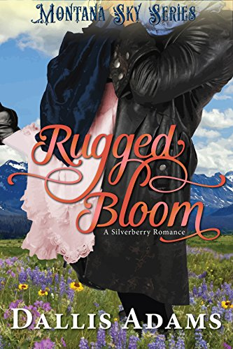 Rugged Bloom: Montana Sky Series (Silverberry Series Book 1)