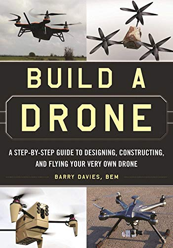 Build a Drone: A Step-by-Step Guide to Designing,
