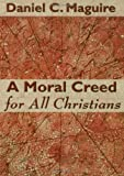 A Moral Creed for All Christians, Daniel C. Maguire, 0800637615