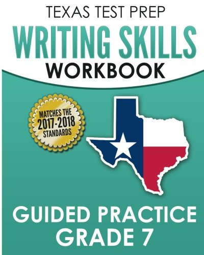TEXAS TEST PREP Writing Skills Workbook Guided Practice Grade 7: Full Coverage of the TEKS Writing Standards
