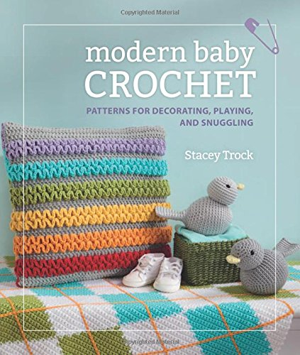 - modern baby Crochet: Patterns for Decorating, Playing, and Snuggling