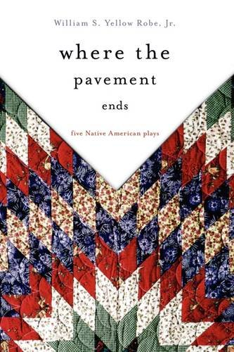 Where the Pavement Ends: Five Native American Plays (American Indian Literature and Critical Studies Series)