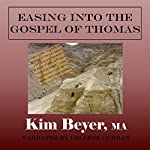 Easing into the Gospel of Thomas: The Easing Into Collection, Book 3 | Kim Beyer MA