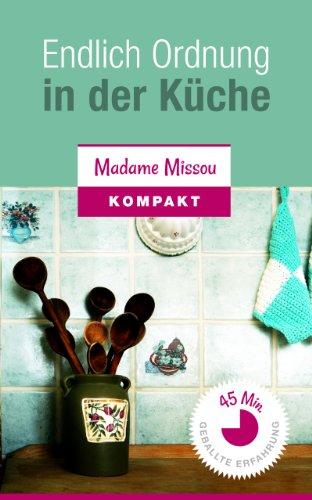 Endlich Ordnung in der Küche - So einfach erschaffen Sie Ihre perfekt organisierte & gemütliche Kochoase! (German Edition)