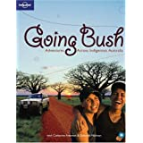 Lonely Planet Going Bush: Adventures Across Indigenous Australia (Lonely Planet General Reference)