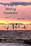 A Year of Birding Nantucket, Kenneth Turner Blackshaw, 1419680005