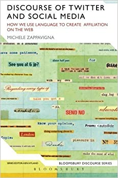 Discourse of Twitter and Social Media: How We Use Language To Create Affiliation On The Web (Bloomsbury Discourse) by Michele Zappavigna (2013-11-07)