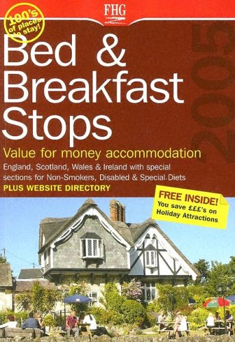 Bed & Breakfast Stops 2005: Value For Money Accommodation: England, Scotland, Wales & Ireland (FHG...