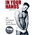 In Your Hands. The Everyman's Guide to Masturbation: Sex Guide for Men