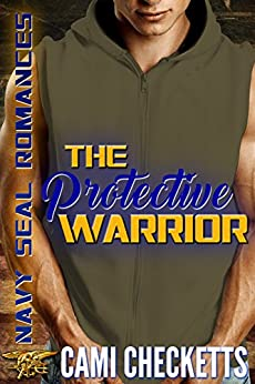 The Protective Warrior (Navy SEAL Romance) by [Checketts, Cami]