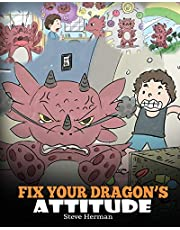 Fix Your Dragon's Attitude: Help Your Dragon To Adjust His Attitude. A Cute Children Story To Teach Kids About Bad Attitude, Negative Behaviors, and Attitude Adjustment.: 18