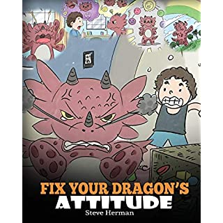 Fix Your Dragon's Attitude: Help Your Dragon To Adjust His Attitude. A Cute Children Story To Teach Kids About Bad Attitude, Negative Behaviors, and Attitude Adjustment. (My Dragon Books)