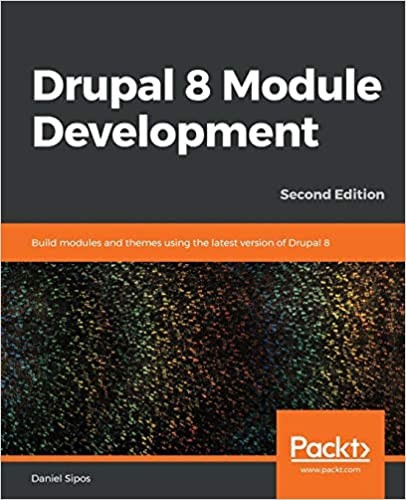 Drupal 8 Module Development: Build modules and themes using the latest version of Drupal 8