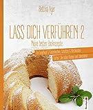 """Lass Dich verführen 2: Meine besten Backrezepte für Gugelhupf und Kastenkuchen, Schnitten und Blechkuchen, Torten, """"Die süßen Kleinen"""" und Jahreskekse"""