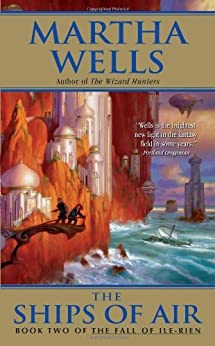 The Ships of Air: The Fall of Ile-Rien (The Fall of Ile-Rien Trilogy) by [Wells, Martha]