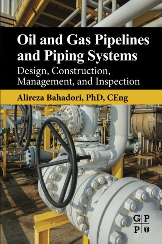 Network Systems Design - Oil and Gas Pipelines and Piping Systems: Design, Construction, Management, and Inspection