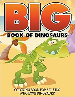 Book Big Book Of Dinosaurs: Coloring Book For All Kids Who Love Dinosaurs