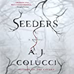 Seeders: A Novel | A. J. Colucci