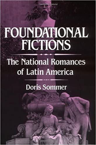Foundational Fictions: The National Romances of Latin America (Latin American Literature & Culture) by Doris Sommer (1993-03-18)