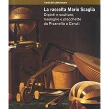 La Raccolta Mario Scaglia: Dipinti e Sculture, Medaglie e Placchete da Pisanello a Cerruti
