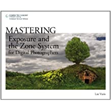 Mastering Exposure and the Zone System for Digital Photographers by Lee Varis (2010-06-17)
