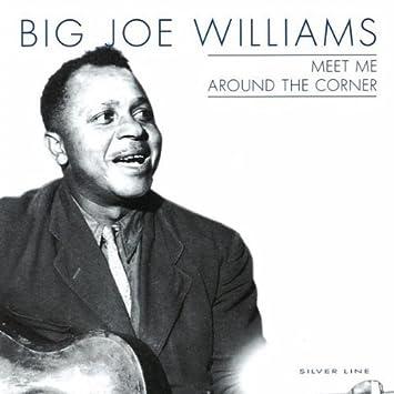 Meet Me Around The Corner By Big Joe Williams 2002 11 27 Amazon