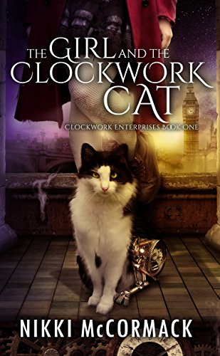 The Girl and the Clockwork Cat (Clockwork Enterprises Book 1) by [McCormack, Nikki]