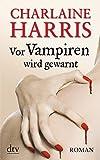 Vor Vampiren wird gewarnt: Roman (Sookie Stackhouse)