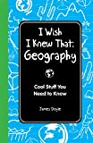 I Wish I Knew That: Geography, James Doyle, 1606523473