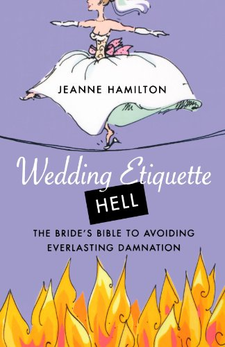 Wedding Etiquette Hell: The Bride's Bible to Avoiding Everlasting Damnation