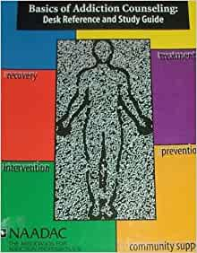 Naadac Basics Of Addiction Counseling Desk Reference And