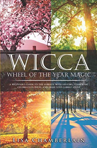 [EBOOK] Wicca Wheel of the Year Magic: A Beginner's Guide to the Sabbats, with History, Symbolism, Celebra PDF