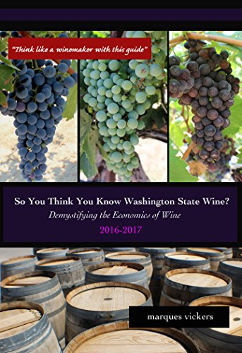 So You Think You Know Washington State Wine? (2016-17): Demystifying the Economics of Wine (Washington Wine Series) by Marques Vickers