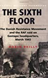 Sixth Floor: The Danish Resistance Movement and the RAF Raid on Gestapo Headquarters March 1