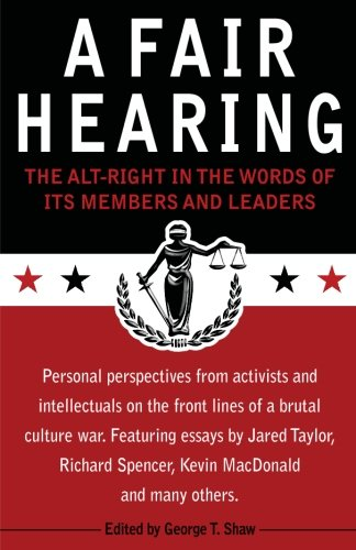 Book cover from A Fair Hearing: The Alt-Right in the Words of Its Members and Leaders by George T. Shaw