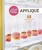 Stash Happy: Applique, Cynthia Shaffer, 145470280X