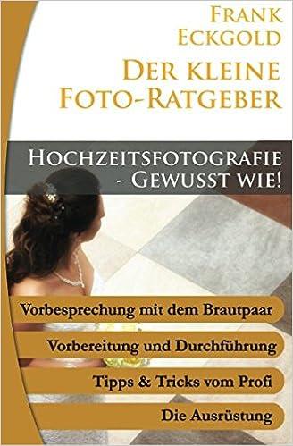 Hochzeitsfotografie - Gewußt wie (Der kleine Foto-Ratgeber)