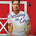 Crossing the Line: Cross Creek, Book 2 Audiobook by Kimberly Kincaid Narrated by Christina Traister