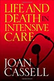 Life and Death in Intensive Care, Joan Cassell, 1592133363