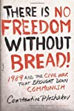 There Is No Freedom Without Bread!, Konstantin Pleshakov and Constantine Pleshakov, 0374289026
