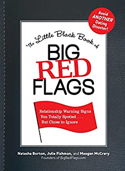 The Little Black Book of Big Red Flags: Relationship Warning Signs You Totally Spotted . . . But Chose to Ignore by [Burton, Natasha, Fishman, Julie]