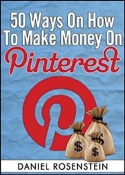 50 Ways To Make Money On Pinterest by [Rosenstein, Daniel]