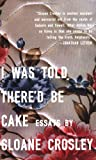 I Was Told There'd Be Cake, Sloane Crosley, 159448306X