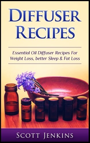 Diffuser Recipes: Essential Oil Diffuser Recipes For Weight Loss, Better Sleep & Fat Loss 51T6iRADRfL