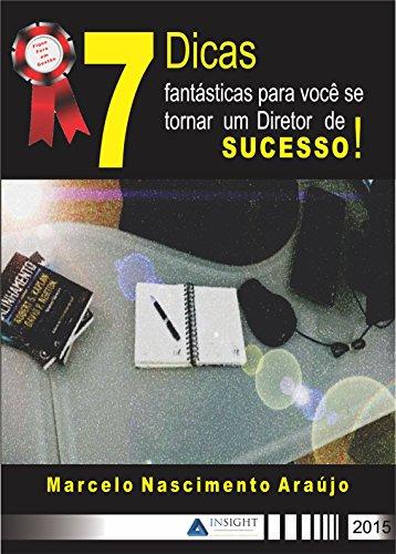 7 Dicas fantásticas para você se tornar um Diretor de sucesso! (Portuguese Edition)