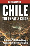 Chile: The Expats Guide: An Insider's Guide to Living, Working & Traveling in Chile