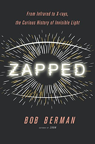 Book Cover: Zapped: From Infrared to X-rays, the Curious History of Invisible Light