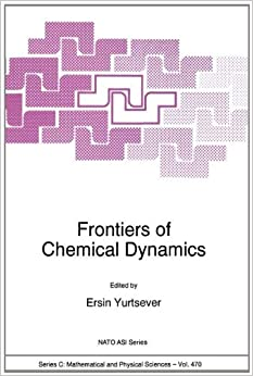 Frontiers of Chemical Dynamics: Proceedings of the NATO Advanced Study Institute, Kemer, Antalya, Turkey, 5-16 September 1994 (NATO Science Series C: (closed))